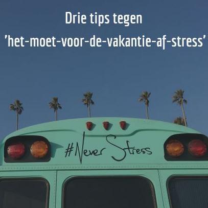 Drie tips tegen het-moet-voor-de-vakantie-af-stress